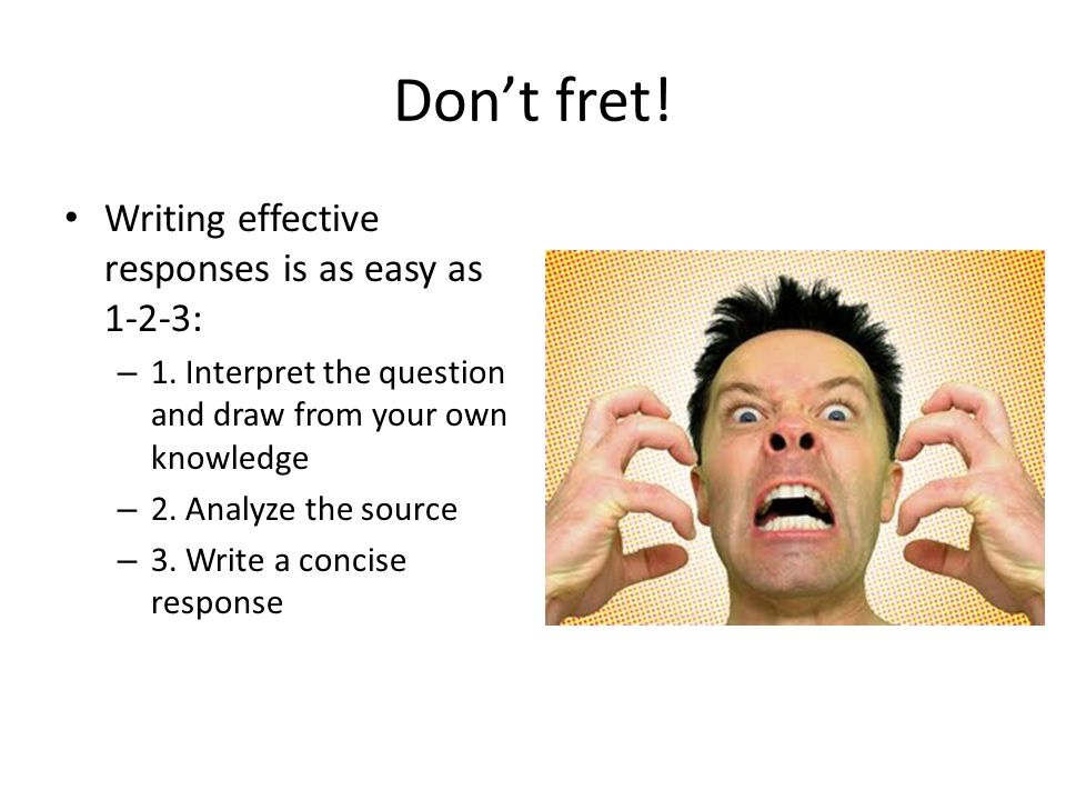 Don't fret! Writing effective responses is as easy as 1-2-3: