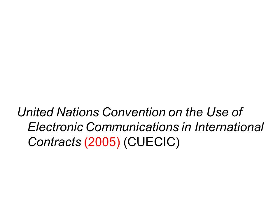 United Nations Convention on the Use of Electronic Communications in International Contracts (2005) (CUECIC)