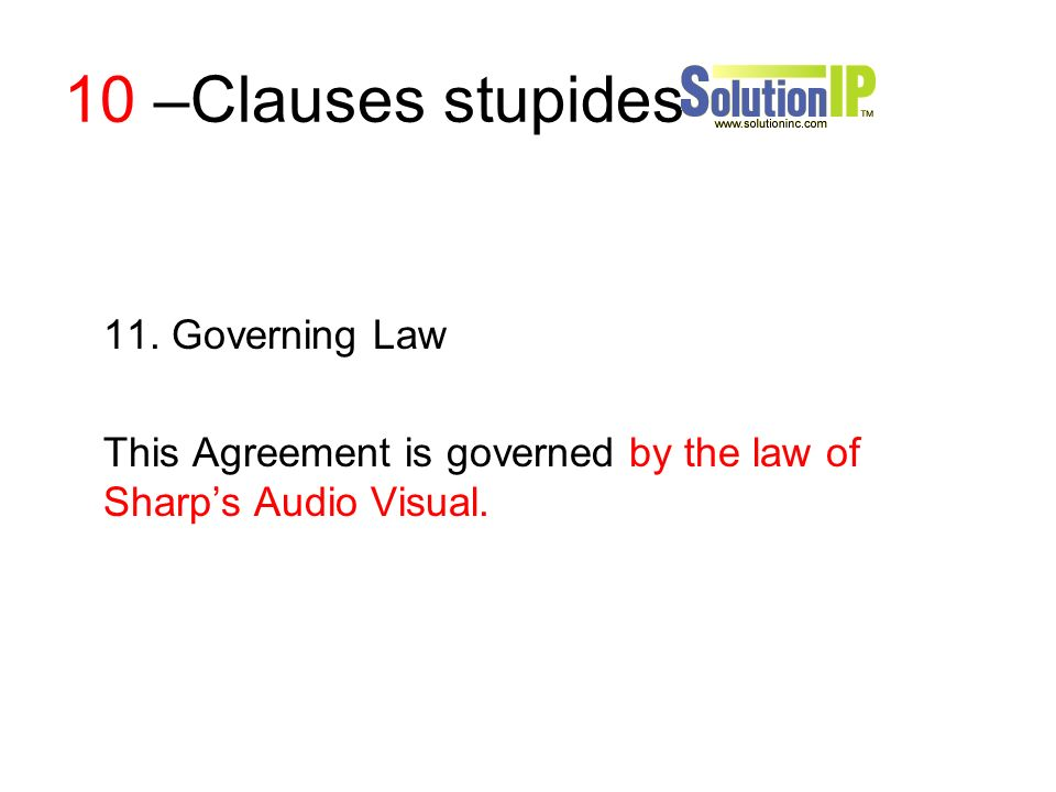 10 –Clauses stupides 11. Governing Law