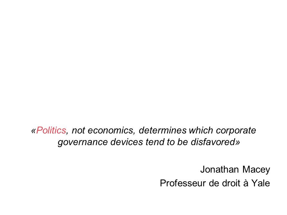 «Politics, not economics, determines which corporate governance devices tend to be disfavored»