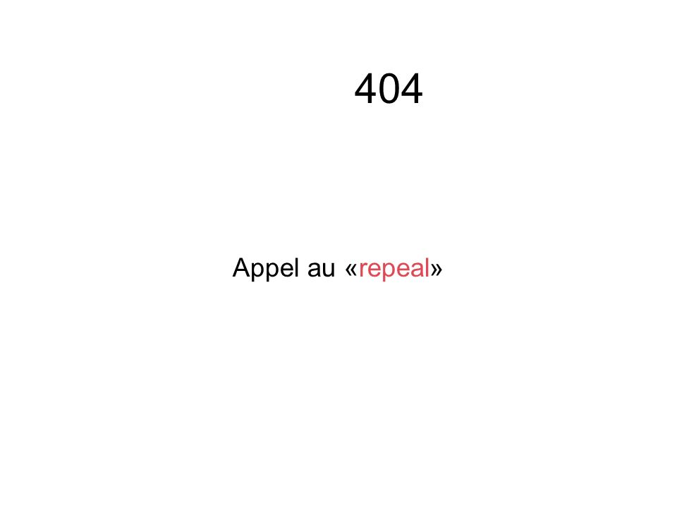 404 Appel au «repeal»