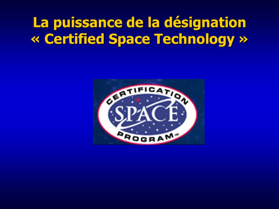 La puissance de la désignation « Certified Space Technology »