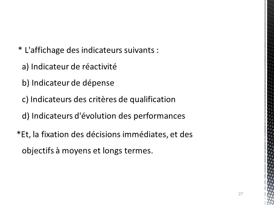 * L affichage des indicateurs suivants : a) Indicateur de réactivité b) Indicateur de dépense c) Indicateurs des critères de qualification d) Indicateurs d évolution des performances