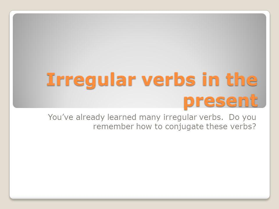 Irregular verbs in the present