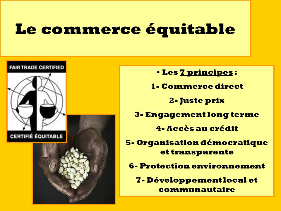 Le commerce équitable Les 7 principes : 1- Commerce direct