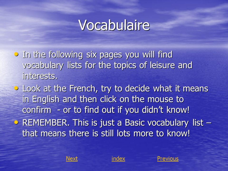 Vocabulaire In the following six pages you will find vocabulary lists for the topics of leisure and interests.