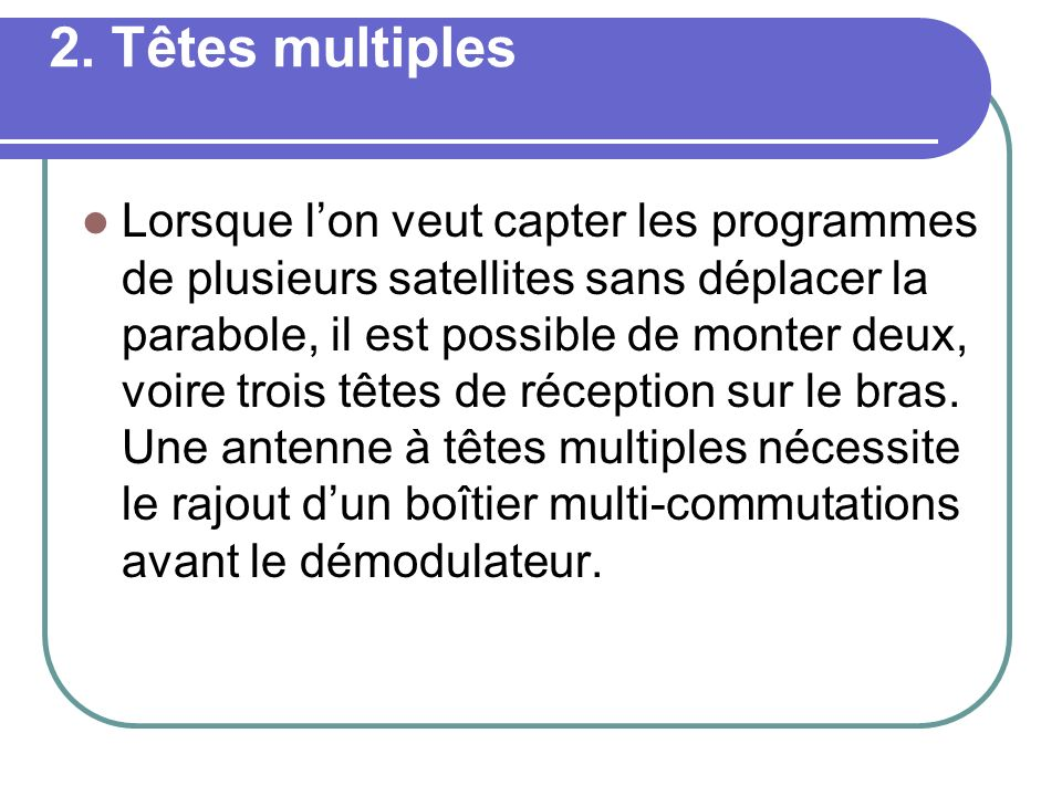2. Têtes multiples
