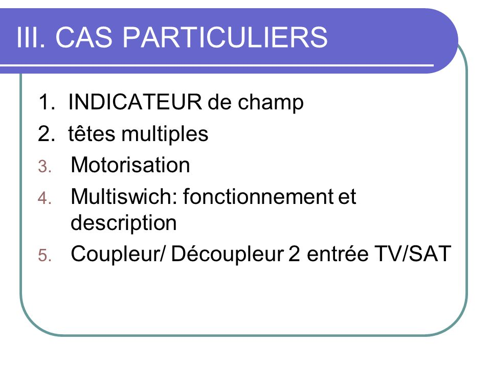 III. CAS PARTICULIERS 1. INDICATEUR de champ 2. têtes multiples