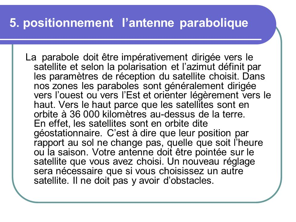 5. positionnement l'antenne parabolique