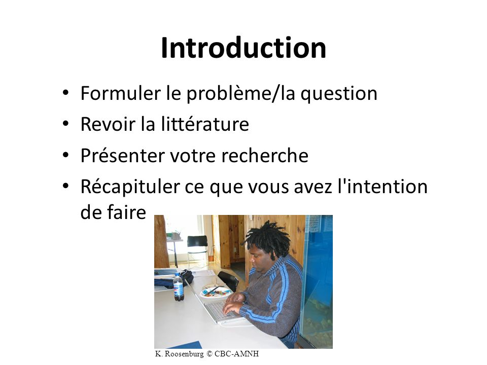 Introduction Formuler le problème/la question Revoir la littérature