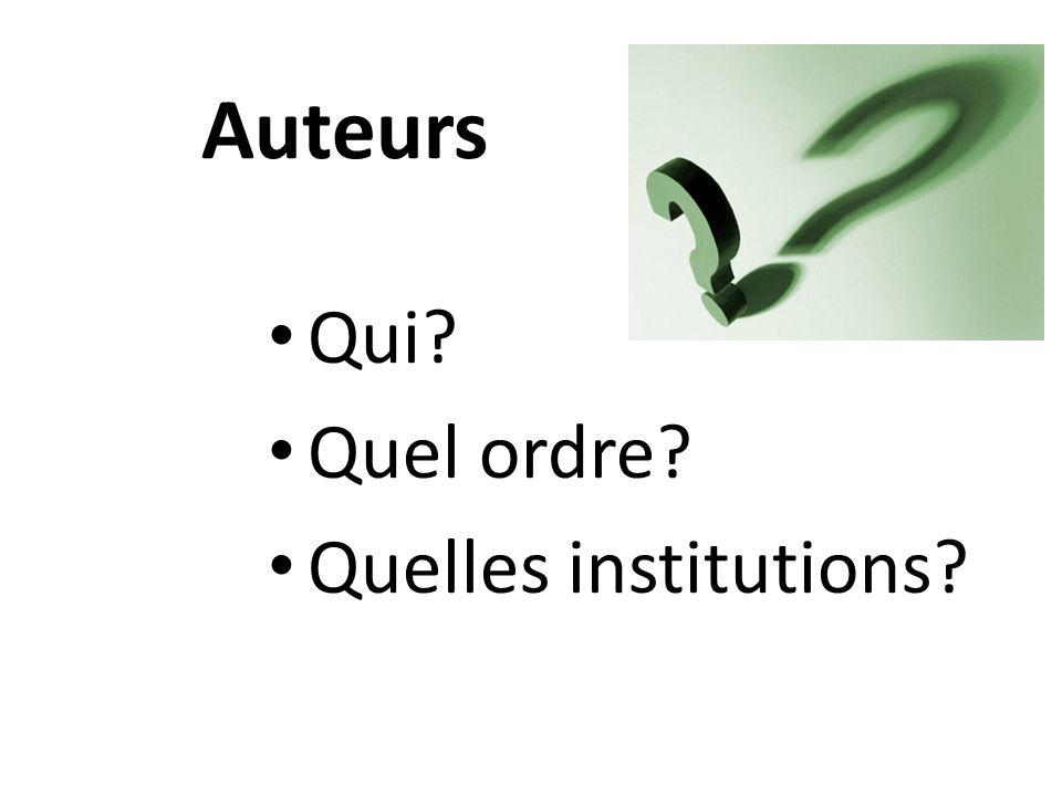 Auteurs Qui Quel ordre Quelles institutions Major questions: