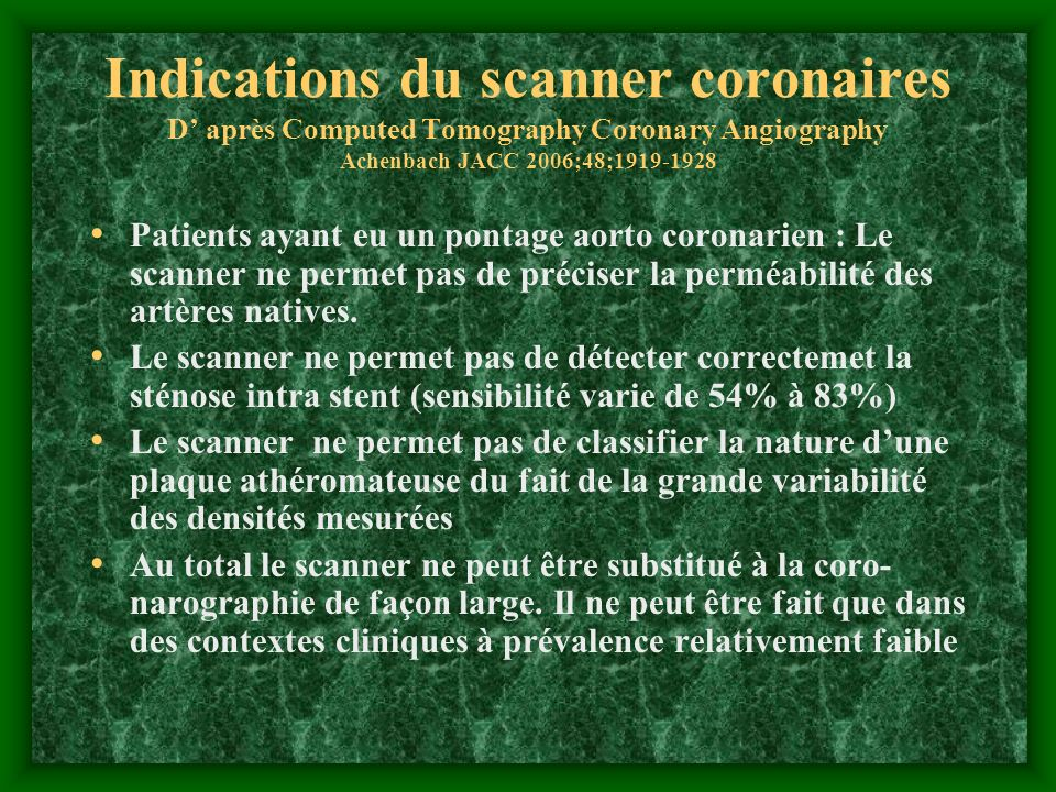 Indications du scanner coronaires D' après Computed Tomography Coronary Angiography Achenbach JACC 2006;48;1919-1928