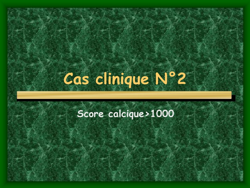 Cas clinique N°2 Score calcique>1000