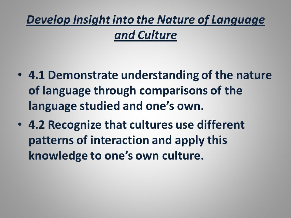 Develop Insight into the Nature of Language and Culture