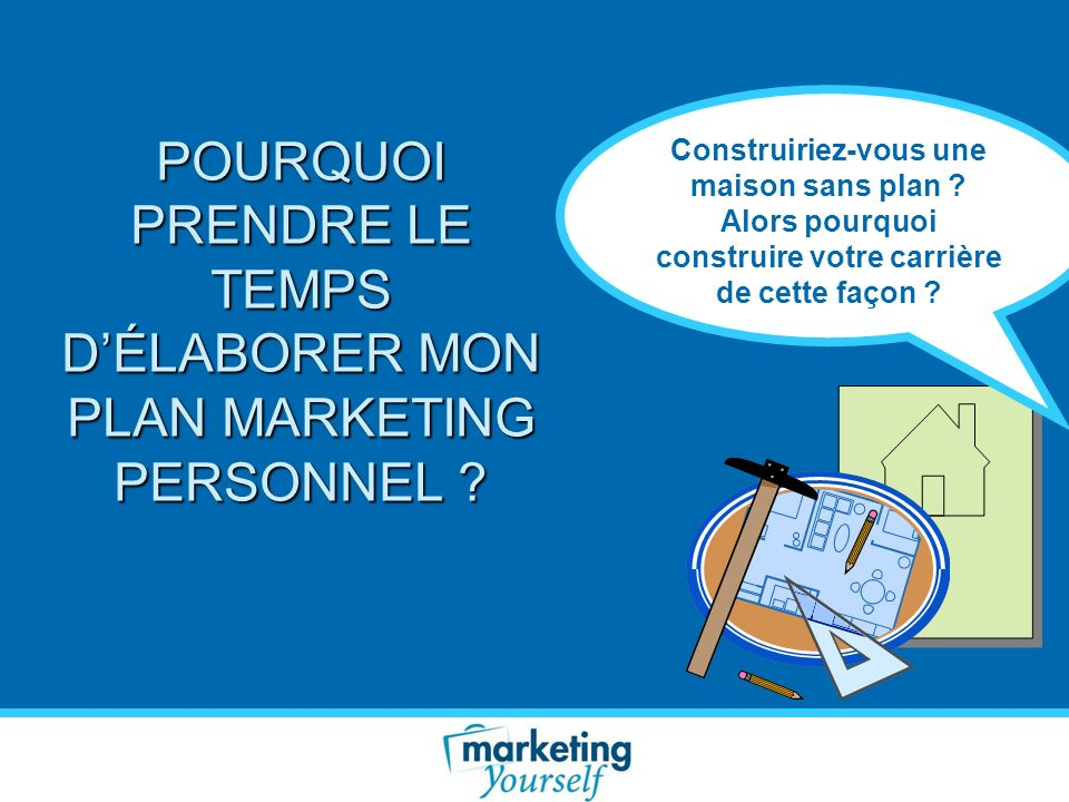 POURQUOI PRENDRE LE TEMPS D'ÉLABORER MON PLAN MARKETING PERSONNEL