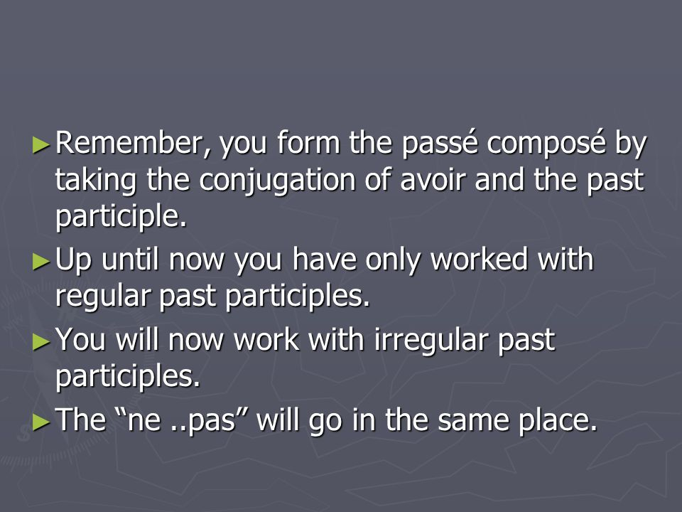 Remember, you form the passé composé by taking the conjugation of avoir and the past participle.