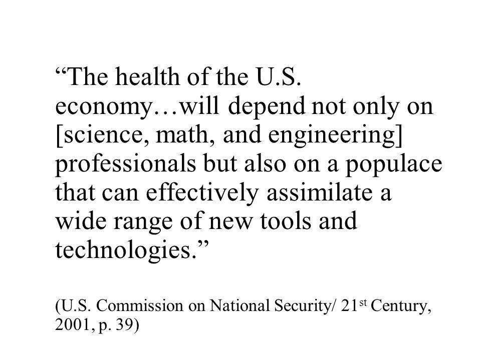 The health of the U.S. economy…will depend not only on [science, math, and engineering] professionals but also on a populace that can effectively assimilate a wide range of new tools and technologies.