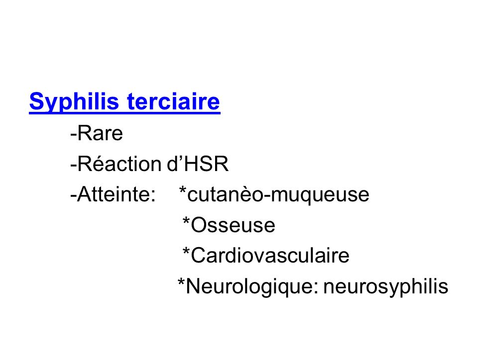 *Neurologique: neurosyphilis