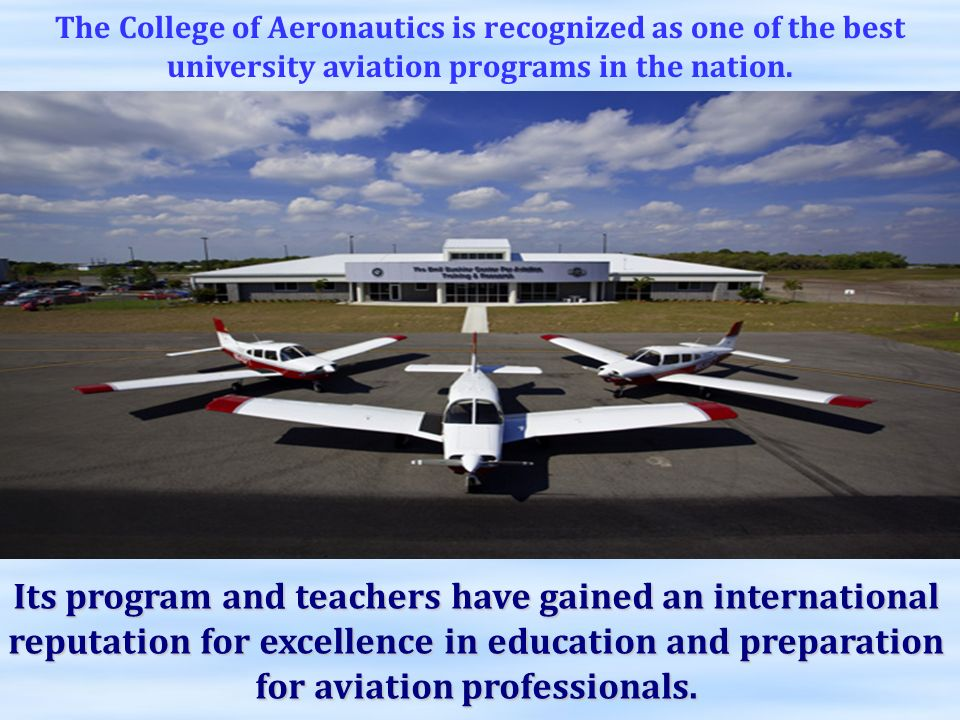 The College of Aeronautics is recognized as one of the best university aviation programs in the nation.