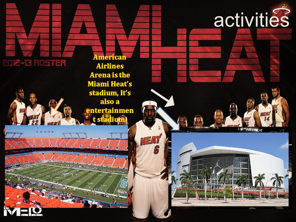 activities American Airlines Arena is the Miami Heat's stadium, It's also a entertainment stadium.