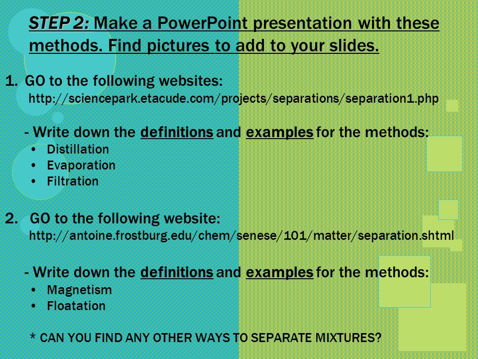 STEP 2: Make a PowerPoint presentation with these methods
