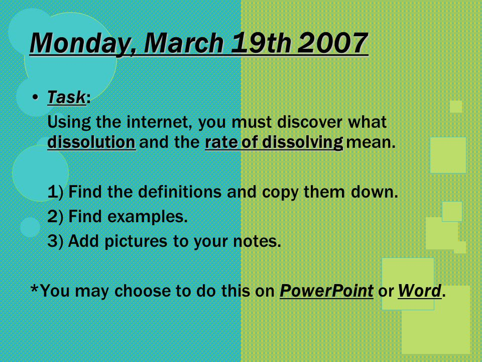 Monday, March 19th 2007 Task: Using the internet, you must discover what dissolution and the rate of dissolving mean.