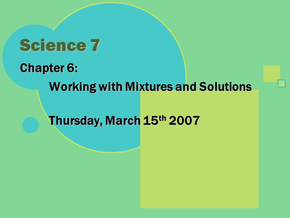 Science 7 Chapter 6: Working with Mixtures and Solutions