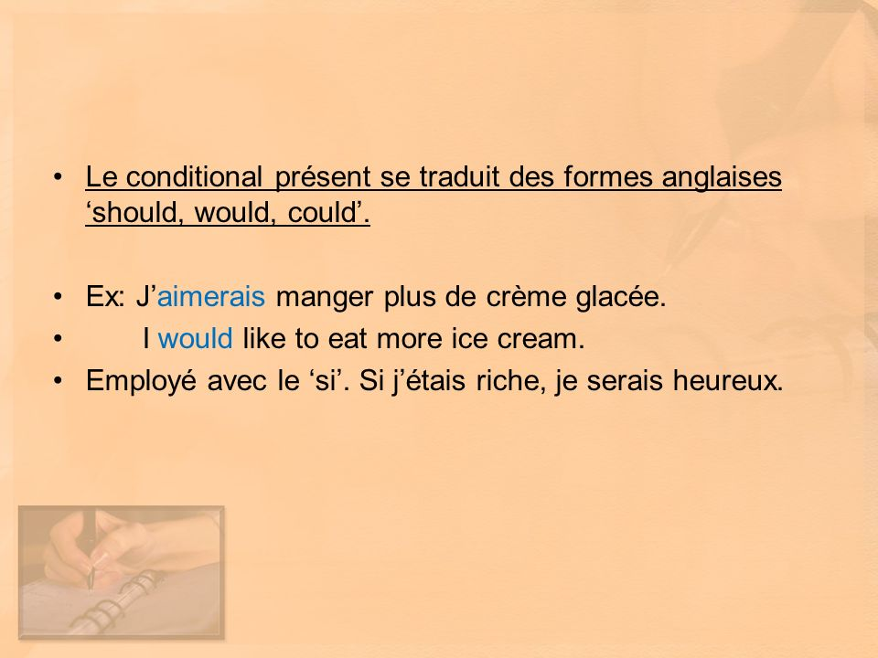 Le conditional présent se traduit des formes anglaises 'should, would, could'.