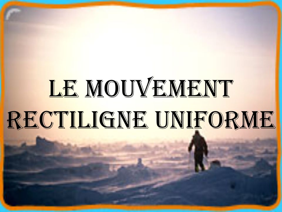 Le mouvement rectiligne uniforme