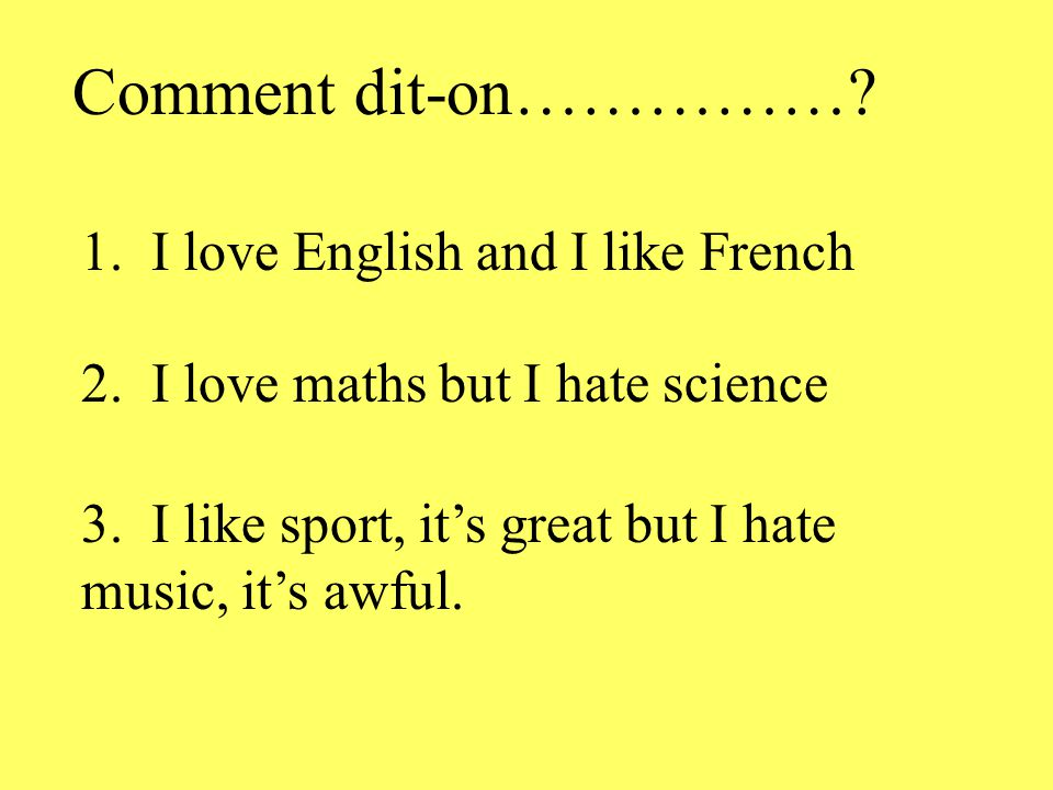 Comment dit-on…………… 1. I love English and I like French