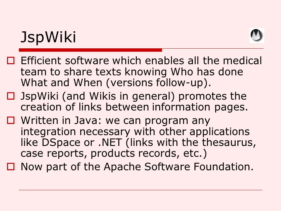 JspWiki Efficient software which enables all the medical team to share texts knowing Who has done What and When (versions follow-up).