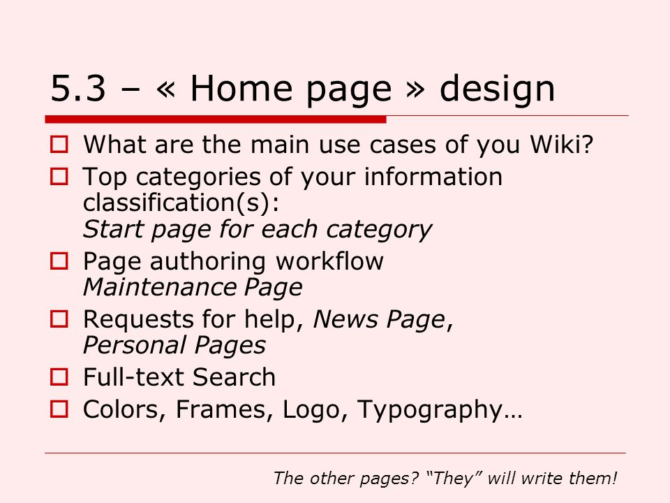 5.3 – « Home page » design What are the main use cases of you Wiki