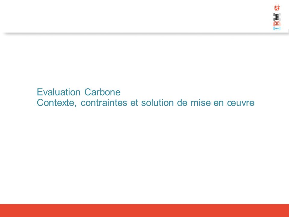 Evaluation Carbone Contexte, contraintes et solution de mise en œuvre