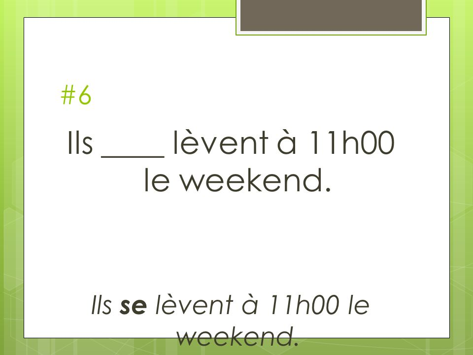 Ils ____ lèvent à 11h00 le weekend.