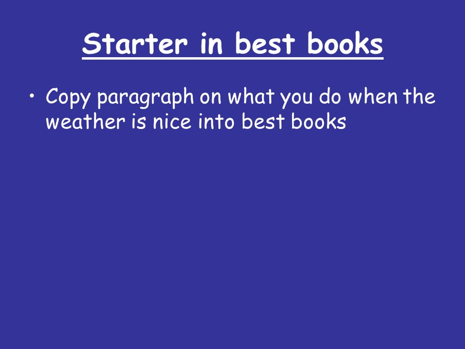 Starter in best books Copy paragraph on what you do when the weather is nice into best books
