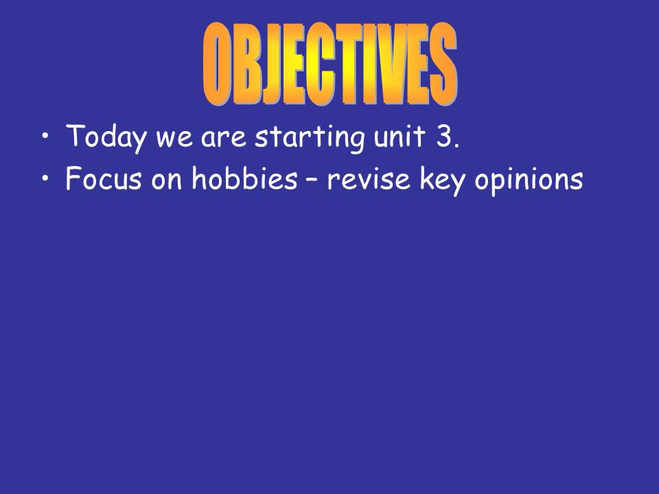 OBJECTIVES Today we are starting unit 3.