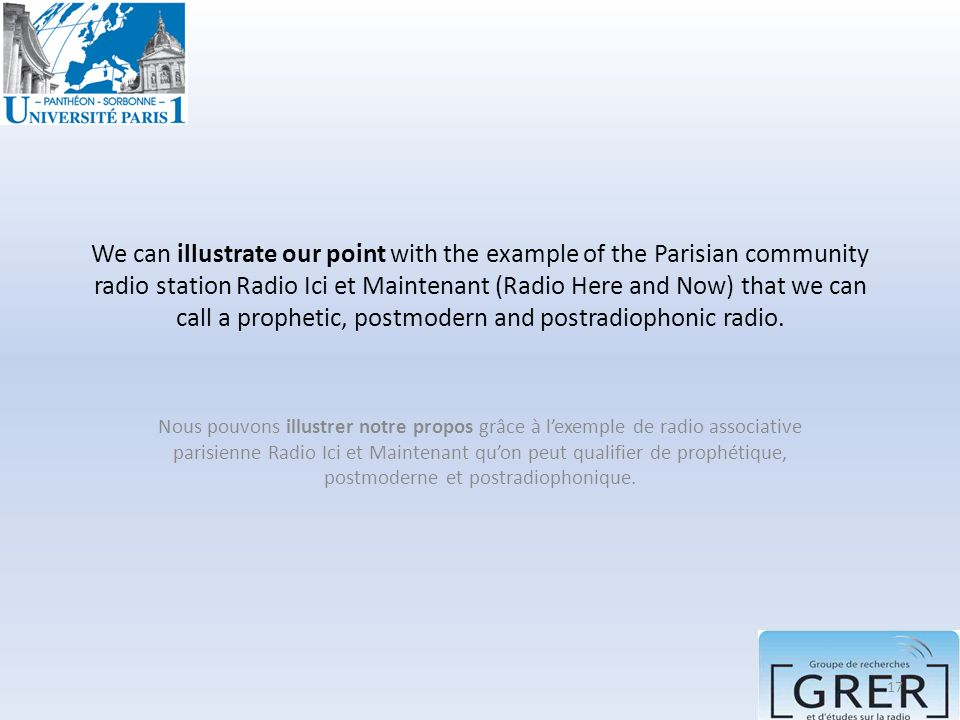We can illustrate our point with the example of the Parisian community radio station Radio Ici et Maintenant (Radio Here and Now) that we can call a prophetic, postmodern and postradiophonic radio.
