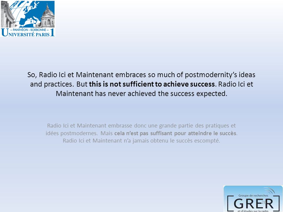 So, Radio Ici et Maintenant embraces so much of postmodernity's ideas and practices. But this is not sufficient to achieve success. Radio Ici et Maintenant has never achieved the success expected.