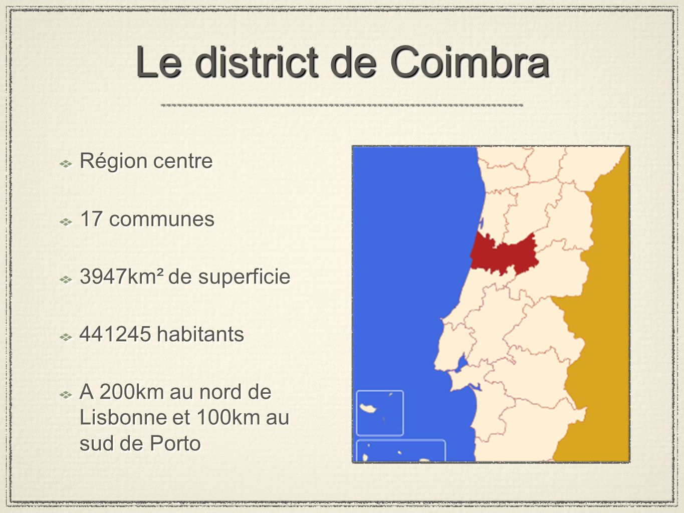Le district de Coimbra Région centre 17 communes 3947km² de superficie
