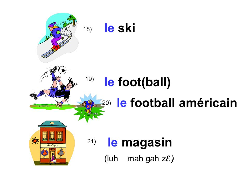 le ski le foot(ball) le football américain le magasin (luh mah gah zE)