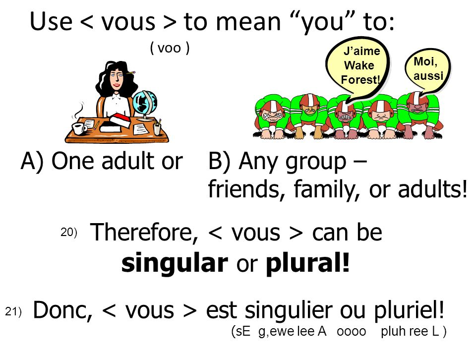 Use < vous > to mean you to: ( voo )