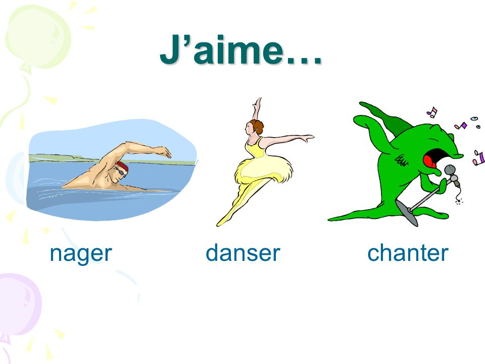 J'aime… nager danser chanter