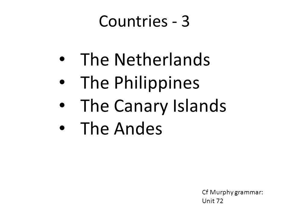The Netherlands The Philippines The Canary Islands The Andes