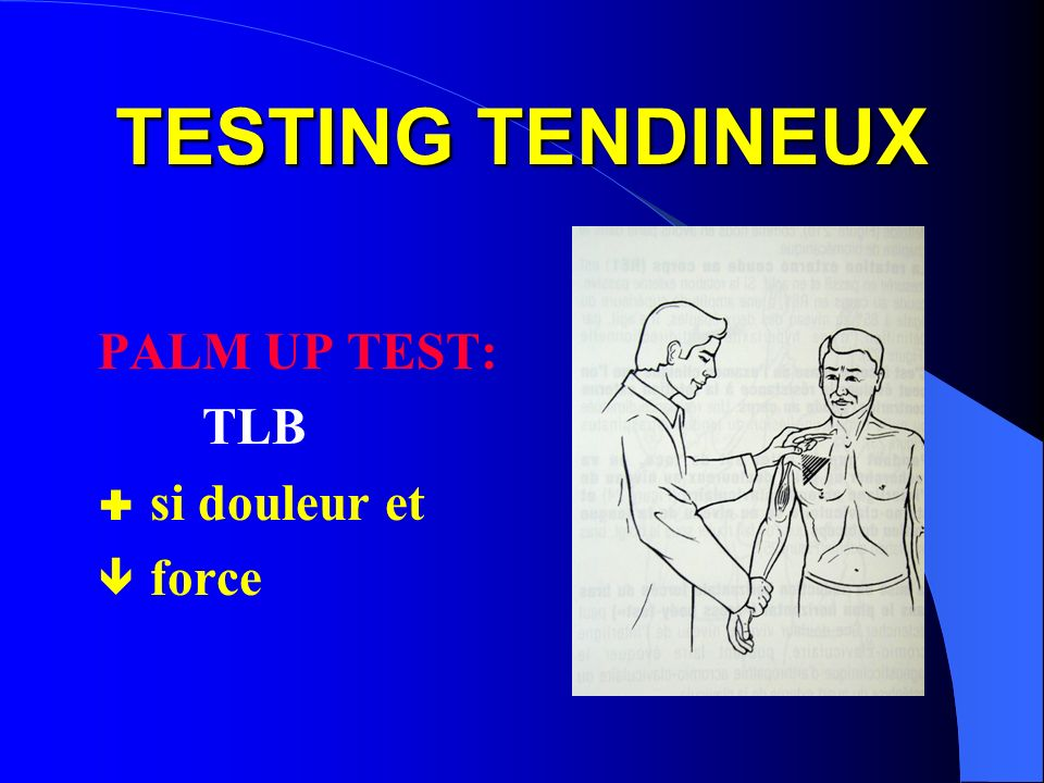 TESTING TENDINEUX PALM UP TEST: TLB si douleur et force