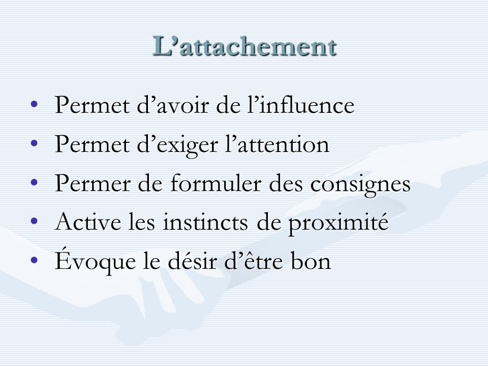 L'attachement Permet d'avoir de l'influence