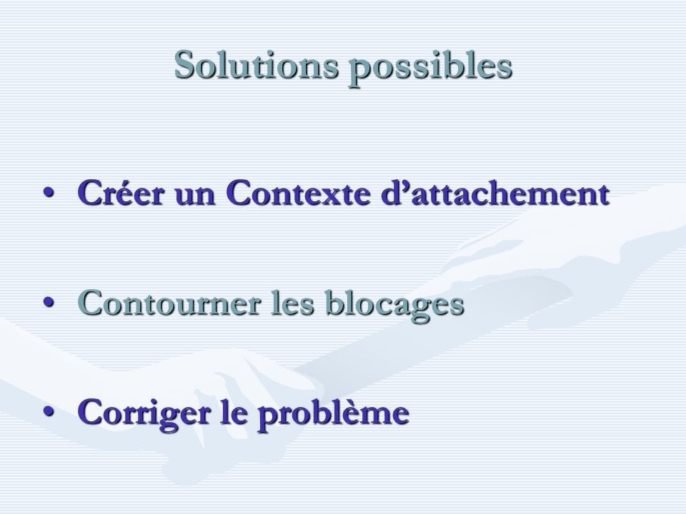 Solutions possibles Créer un Contexte d'attachement