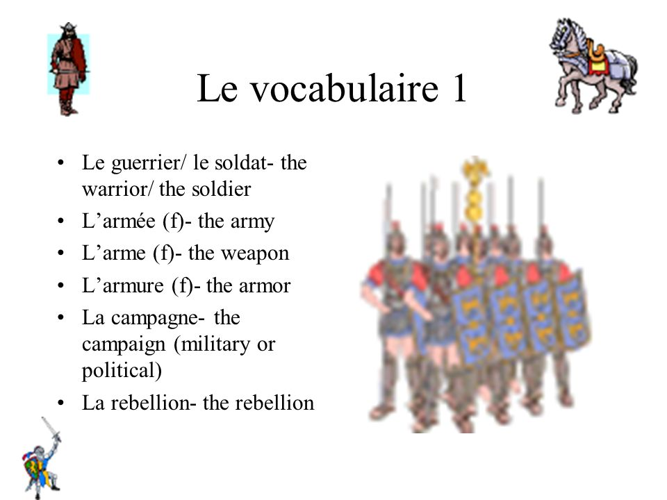 Le vocabulaire 1 Le guerrier/ le soldat- the warrior/ the soldier