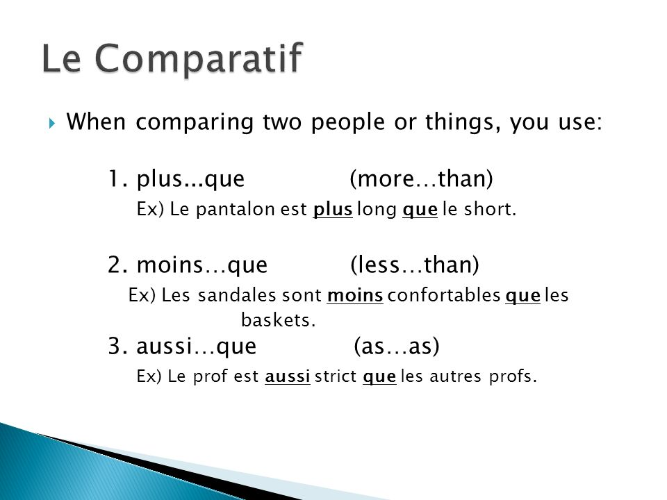 Le Comparatif When comparing two people or things, you use: