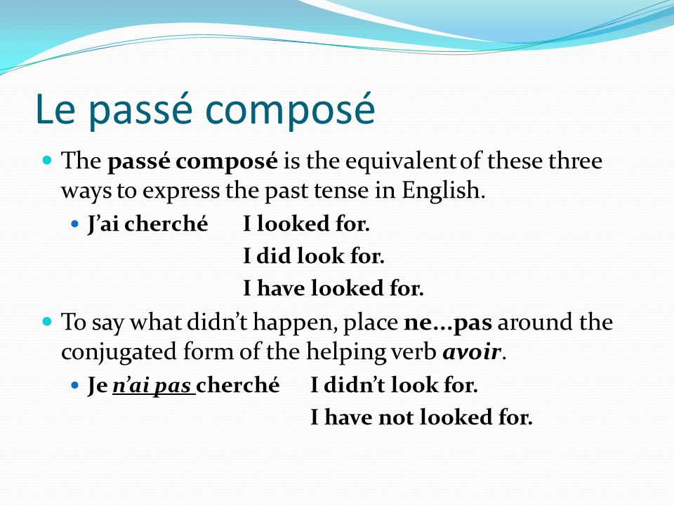 Le passé composé The passé composé is the equivalent of these three ways to express the past tense in English.