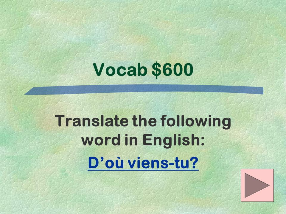 Translate the following word in English: D'où viens-tu